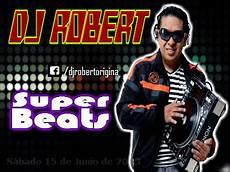 Dj Robert - dj robert original protagonista de beats s 225 bado