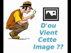 trouver l origine d une photo comment retrouver l origine d une photo image