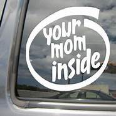 Your Mom Inside  Funny Humorous Yo Momma Car Window Vinyl