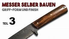 Messer Selber Bauen - einfach messer selber bauen anleitung 3 griff formen
