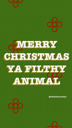 quot merry christmas ya filthy animal quot wallpaper follow me insta whatdyoushayy all grap