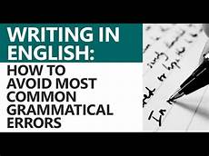 how to write your common writing in english most common grammatical errors to