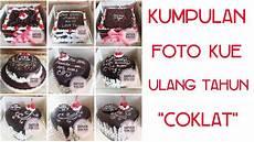 30 Kumpulan Foto Kue Ulang Tahun Coklat Part 1