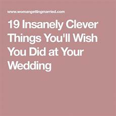 19 Insanely Clever Things You Ll Wish You Did At Your Wedding