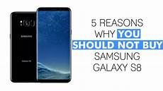 5 reasons why you should not buy samsung galaxy s8
