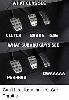 What Guys See Clutch Brake Gas What Subaru Guys See