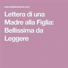 lettere a una madre lettera di una madre alla figlia bellissima da leggere