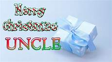 merry christmas uncle images merry christmas uncle christmas greetings card ecard youtube