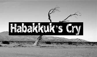 Image result for Habakkuk Crying out to God for answers