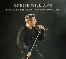 take a tour of the robbie williams live take the crown stadium tour 2013
