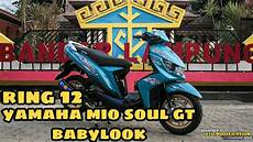 Soul Gt Modifikasi Ringan by Modifikasi Yamaha Mio Soul Gt Ring 12 Babylook