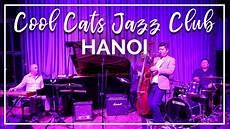 Hanoi Cool Cats Jazz Club For Cocktails Live