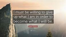 albert einstein quote i must be willing to give up what