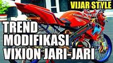 Modifikasi Vixion 2018 Jari Jari by 2018 Vixion Modifikasi Jari Jari Indonesia