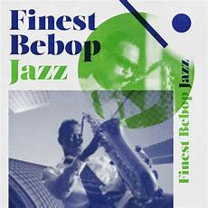 finest bebop jazz by various artists spotify