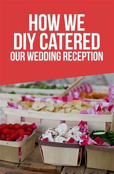 wedding wednesdy how we diy catered our own wedding reception wedding tips tricks hacks
