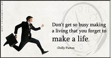 build a lifier don t get so busy a living that you forget to make a popular inspirational quotes