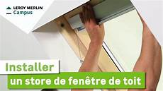 comment installer un store de fen 234 tre de toit leroy