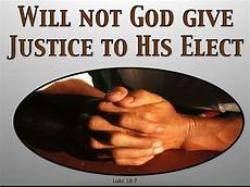 luke 7 now will not god bring about justice for his elect who cry to him day and and