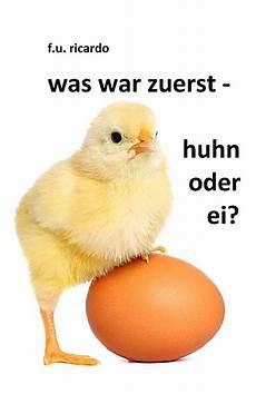 was war zuerst da das huhn oder das ei was war zuerst huhn oder ei ebook jetzt bei weltbild at