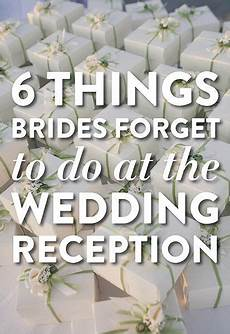 6 things brides forget to do at the wedding reception wedding ideas wedding wedding advice