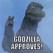 Image result for godzilla approved meme