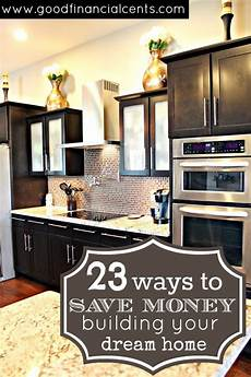 how to save money when building a house 23 ways to save money building your home