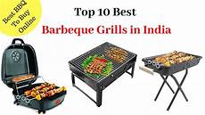 Grill Price by Top 10 Best Barbeque Grills In India With Price 2018 I