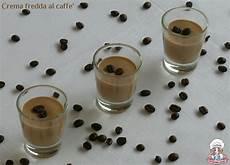 quanto dura la crema in frigo crema fredda al caff 232 homemade carmencita