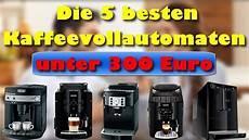 die 5 besten kaffeevollautomaten unter 300 welcher