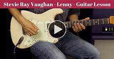 stevie vaughan guitar lessons stevie vaughan lenny guitar lesson