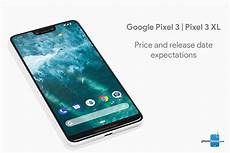 pixel 3 and pixel 3 xl price and release date expectations phonearena