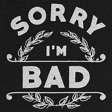 sorry i m bad graphic by wade cotton bureau