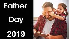 happy father day fathers day date 2019 when is father s day 2019 youtube