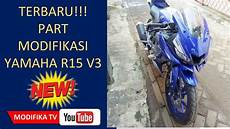 Modifikasi R15 Vva by Terbaru Part Modifikasi Yamaha R15 V3 Vva New 2017