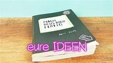 Eure Ideen F 252 R Quot Mach Dieses Buch Fertig Quot Welche Ideen