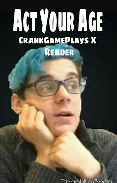 act your age crankgameplays x reader completed one