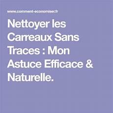 Nettoyer Les Carreaux Sans Traces Mon Astuce Efficace