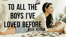 to all the boys i ve loved before to all the boys i ve loved before book review