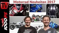 Motorrad Neuheiten 2017 Alle Highlights Im 220 Berblick