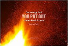 the energy that you put out comes back to you eckhart