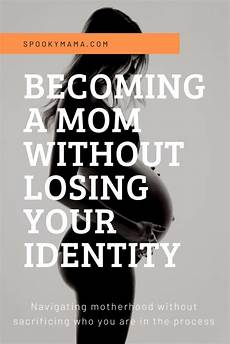 your identity as a mom is incredibly important becoming a mom without losing your identity spooky mama