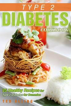 type 2 diabetes cookbook 25 healthy recipes for type 2