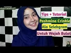 Tips Tutorial Pashmina Crinkle Di Wajah Bulat Dan
