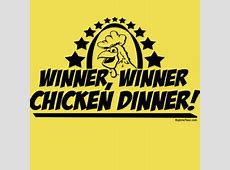 Winner Winner Chicken Dinner   My Sayings   Pinterest