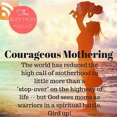courageous mothering what every mom courageous mothering encouragement for the weary mom