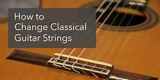 How To Change Classical Guitar Strings Step By Step