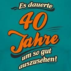 geburtstag 40 jahre suchbegriff quot 40 geburtstag quot t shirts spreadshirt