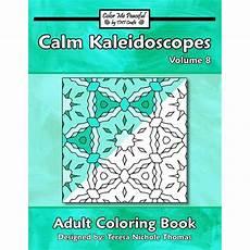 Coloring To Calm Volume One Calm Kaleidoscopes Coloring Book Volume 8 Walmart