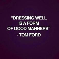 perfectly polished quot dressing well is a form of good manners quot